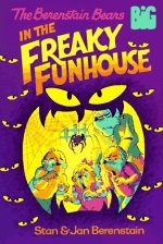 The Berenstain Bears in the Freaky Funhouse (Big Chapter Book)